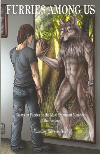 Furries Among Us: Essays on Furries by the Most Prominent Members of the Fandom